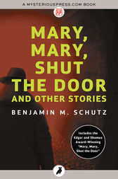 Mary, Mary, Shut the Door by Benjamin M. Schutz