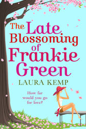 The Late Blossoming of Frankie Green by Laura Kemp