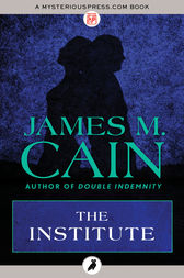 The Institute by James M. Cain
