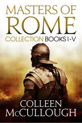 Masters of Rome Collection Books I - V by Colleen McCullough