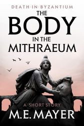 The Body in the Mithraeum by M.E. Mayer
