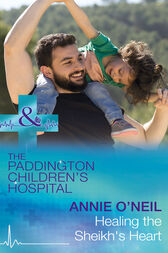 Healing The Sheikh's Heart (Mills & Boon Medical) (Paddington Children's Hospital, Book 5) by Annie O'Neil