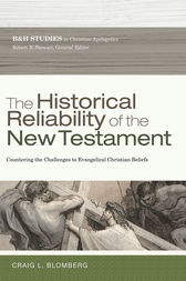 The Historical Reliability of the New Testament by Craig L. Blomberg