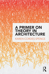 A Primer on Theory in Architecture by Karen Cordes Spence