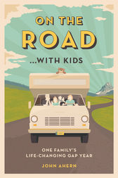 On the Road . . . with Kids by John Ahern