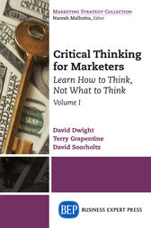 Critical Thinking for Marketers, Volume I by David Dwight