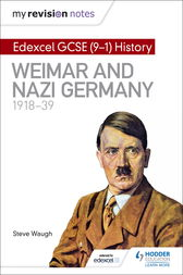 My Revision Notes: Edexcel GCSE (9-1) History: Weimar and Nazi Germany, 1918-39 by Steve Waugh