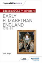 My Revision Notes: Edexcel GCSE (9-1) History: Early Elizabethan England, 1558-88 by John Wright