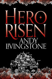 Hero Risen (Seeds of Destiny, Book 3) by Andy Livingstone