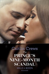 The Prince's Nine-Month Scandal (Mills & Boon Modern) (Scandalous Royal Brides, Book 1) by Caitlin Crews