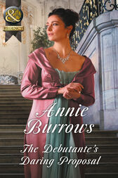 The Debutante's Daring Proposal (Mills & Boon Historical) (Regency Bachelors, Book 3) by Annie Burrows