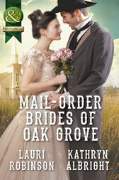 Mail-Order Brides Of Oak Grove: Surprise Bride for the Cowboy (Oak Grove, Book 1) / Taming the Runaway Bride (Oak Grove, Book 2) (Mills & Boon Historical) by Lauri Robinson