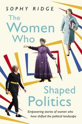 The Women Who Shaped Politics by Sophy Ridge