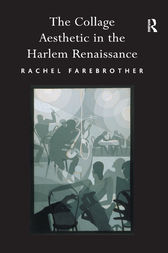 The Collage Aesthetic in the Harlem Renaissance by Rachel Farebrother