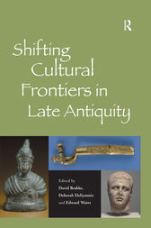 Shifting Cultural Frontiers in Late Antiquity by David Brakke