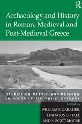 Archaeology and History in Roman, Medieval and Post-Medieval Greece by Linda Jones Hall
