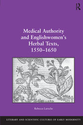 Medical Authority and Englishwomen's Herbal Texts, 1550–1650 by Rebecca Laroche