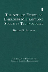 The Applied Ethics of Emerging Military and Security Technologies by Braden R. Allenby