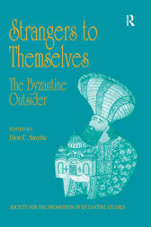 Strangers to Themselves: The Byzantine Outsider by Dion C. Smythe