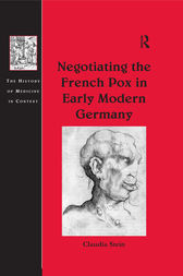 Negotiating the French Pox in Early Modern Germany by Claudia Stein