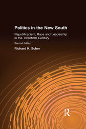 Politics in the New South: Republicanism, Race and Leadership in the Twentieth Century by Richard K. Scher