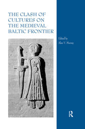 The Clash of Cultures on the Medieval Baltic Frontier by Alan V. Murray
