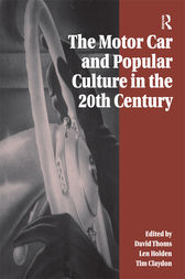 The Motor Car and Popular Culture in the Twentieth Century by David Thoms