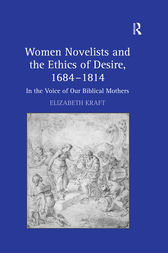 Women Novelists and the Ethics of Desire, 1684–1814 by Elizabeth Kraft