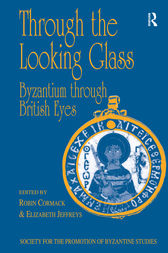 Through the Looking Glass: Byzantium through British Eyes by Robin Cormack