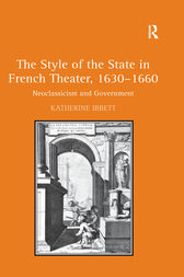 The Style of the State in French Theater, 1630–1660 by Katherine Ibbett