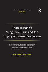 Thomas Kuhn's 'Linguistic Turn' and the Legacy of Logical Empiricism by Stefano Gattei
