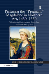 Picturing the 'Pregnant' Magdalene in Northern Art, 1430-1550 by Penny Howell Jolly