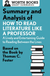 Summary and Analysis of How to Read Literature Like a Professor by Worth Books