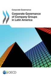 Corporate Governance of Company Groups in Latin America by OECD Publishing