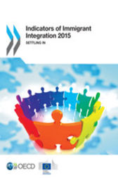 Indicators of Immigrant Integration 2015 by OECD Publishing