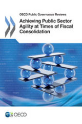Achieving Public Sector Agility at Times of Fiscal Consolidation by OECD Publishing