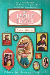 The Family Fiasco: The Mortifying Life of Skye Green 2 by Anna Wilson