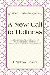A New Call To Holiness by J. Sidlow Baxter
