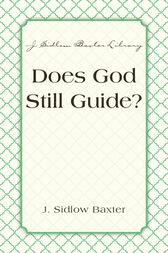 Does God Still Guide? by J. Sidlow Baxter