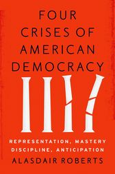 Four Crises of American Democracy by Alasdair Roberts