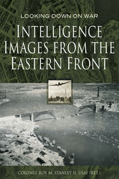 Intelligence Images from the Eastern Front by Roy M Stanley