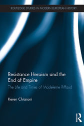 Resistance Heroism and the End of Empire by Keren Chiaroni