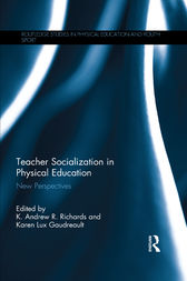 Teacher Socialization in Physical Education by K. Andrew R. Richards