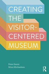 Creating the Visitor-Centered Museum by Peter Samis