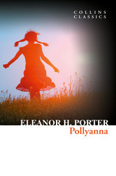 Pollyanna (Collins Classics) by Eleanor H. Porter