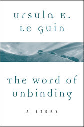 The Word of Unbinding by Ursula K. Le Guin