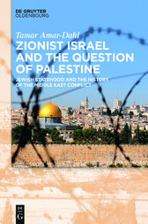 Zionist Israel and the Question of Palestine by Tamar Amar-Dahl