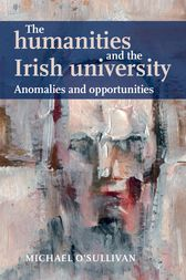 The humanities and the Irish university by Michael O'Sullivan