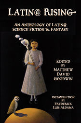 Latin@ Rising  An Anthology of Latin@ Science Fiction and Fantasy by Matthew Goodwin