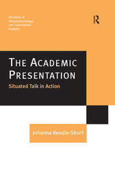 The Academic Presentation: Situated Talk in Action by Johanna Rendle-Short